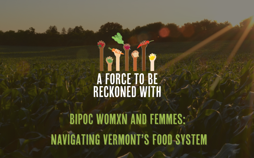 Recap:  BIPOC Womxn and Femmes: Navigating Vermont's Food System